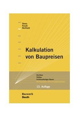 Abbildung von Berthold / Drees / Krauß | Kalkulation von Baupreisen | 13., überarbeitete und erweiterte Ausgabe | 2019 | Hochbau, Tiefbau, Schlüsselfer...