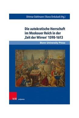 Abbildung von Dahlmann / Ordubadi | Die autokratische Herrschaft im Moskauer Reich in der ,Zeit der Wirren' 1598-1613 | 1. Auflage | 2019 | beck-shop.de