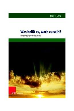 Abbildung von Seitz | Was heißt es, wach zu sein? | 1. Auflage | 2020 | beck-shop.de