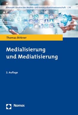 Abbildung von Birkner | Medialisierung und Mediatisierung | 2., aktualisierte Auflage | 2019 | 18