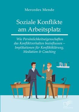 Abbildung von Mende | Soziale Konflikte am Arbeitsplatz. Wie Persönlichkeitseigenschaften das Konfliktverhalten beeinflussen - Implikationen für Konfliktklärung, Mediation & Coaching | 2019