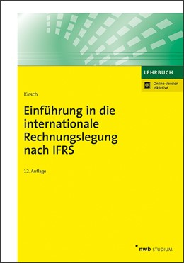 Abbildung von Kirsch | Einführung in die internationale Rechnungslegung nach IFRS | 12., aktualisierte und erweiterte Auflage | 2019