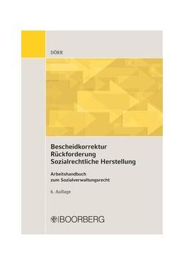 Abbildung von Dörr | Bescheidkorrektur Rückforderung Sozialrechtliche Herstellung | 6., überarbeitete Auflage, 2019 | 2019 | Arbeitshandbuch zum Sozialverw...