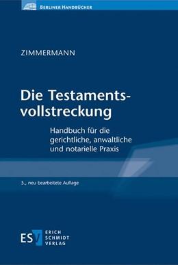 Abbildung von Zimmermann | Die Testamentsvollstreckung | 5., neu bearbeitete Auflage | 2019 | Handbuch für die gerichtliche,...