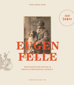 Abbildung von Kühn | Eugen Felle - Postkartenpionier & Künstlerpersönlichkeit | 1. Auflage | 2019 | beck-shop.de