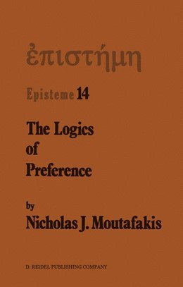 Abbildung von Moutafakis | The Logics of Preference | 1987 | A Study of Prohairetic Logics ... | 14