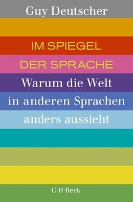 Abbildung von Deutscher, Guy | Im Spiegel der Sprache | 2020 | Warum die Welt in anderen Spra... | 6374