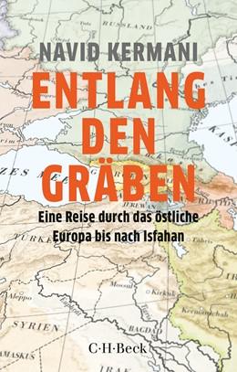 Abbildung von Kermani, Navid | Entlang den Gräben | 2. Auflage | 2020 | Eine Reise durch das östliche ... | 6378