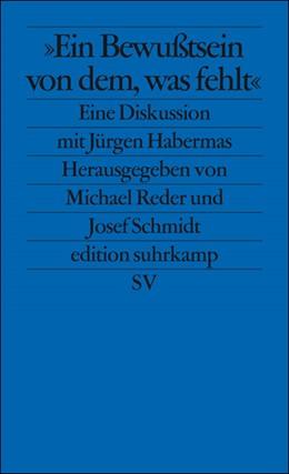 Abbildung von Reder / Schmidt | Ein Bewußtsein von dem, was fehlt | Originalausgabe | 2008 | Eine Diskussion mit Jürgen Hab... | 2537