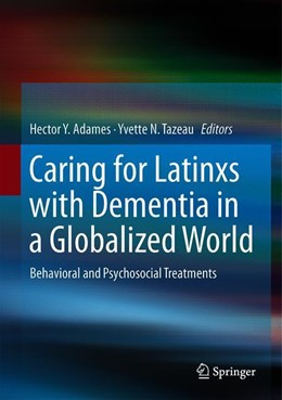 Abbildung von Adames / Tazeau | Caring for Latinxs with Dementia in a Globalized World | 1st ed. 2020 | 2020 | Behavioral and Psychosocial Tr...