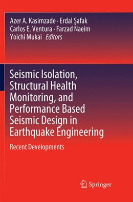 Abbildung von Kasimzade / Safak / Ventura / Naeim / Mukai | Seismic Isolation, Structural Health Monitoring, and Performance Based Seismic Design in Earthquake Engineering | Softcover reprint of the original 1st ed. 2019 | 2018 | Recent Developments