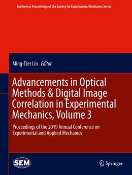 Abbildung von Lin / Sciammarella / Espinosa / Furlong / Lamberti / Reu / Sutton / Hwang | Advancements in Optical Methods & Digital Image Correlation in Experimental Mechanics, Volume 3 | 1st ed. 2020 | 2020 | Proceedings of the 2019 Annual...