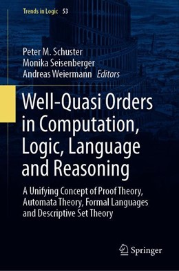 Abbildung von Schuster / Seisenberger / Weiermann | Well-Quasi Orders in Computation, Logic, Language and Reasoning | 1st ed. 2020 | 2020 | A Unifying Concept of Proof Th... | 53