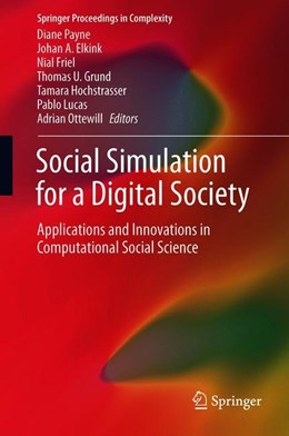 Abbildung von Payne / Elkink / Friel / Grund / Hochstrasser / Lucas / Ottewill | Social Simulation for a Digital Society | 1st ed. 2019 | 2019 | Applications and Innovations i...