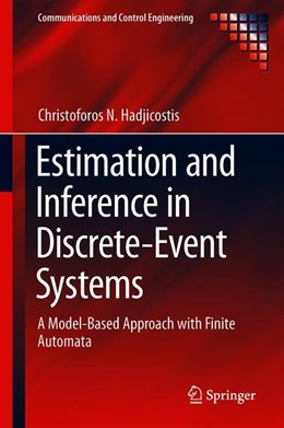 Abbildung von Hadjicostis   Estimation and Inference in Discrete Event Systems   1st ed. 2020   2019   A Model-Based Approach with Fi...