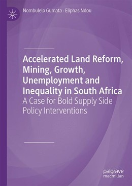 Abbildung von Gumata / Ndou | Accelerated Land Reform, Mining, Growth, Unemployment and Inequality in South Africa | 1st ed. 2019 | 2020 | A Case for Bold Supply Side Po...