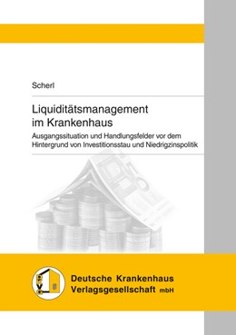 Abbildung von Scherl | Liquiditätsmanagement im Krankenhaus | 2016 | Ausgangssituation und Handlung...