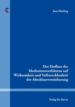 Abbildung von Härtling   Der Einfluss des Mediationsverfahrens auf Wirksamkeit und Vollstreckbarkeit der Abschlussvereinbarung   1. Auflage   2019   22   beck-shop.de