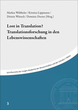 Abbildung von Wübbeler / Lippmann / Wünsch / Docter | Lost in Translation? Translationsforschung in den Lebenswissenschaften | 2019 | Beiträge des Symposiums vom 1....