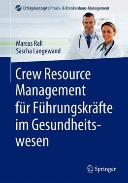 Abbildung von Rall / Langewand | Crew Resource Management für Führungskräfte im Gesundheitswesen | 1. Auflage | 2021 | beck-shop.de