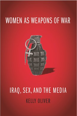 Abbildung von Oliver | Women as Weapons of War | 2007 | Iraq, Sex, and the Media