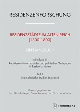 Abbildung von Hirschbiegel / Rabeler / Winter | Residenzstädte im Alten Reich (1300-1800). Ein Handbuch | 2020 | Abteilung III: Repräsentatione...