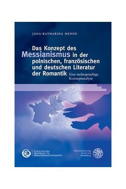 Abbildung von Mende | Das Konzept des Messianismus in der polnischen, französischen und deutschen Literatur der Romantik | 2020