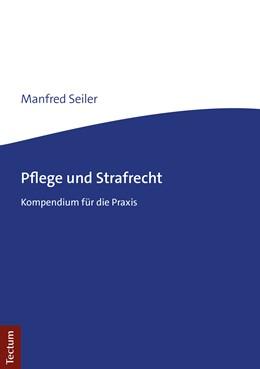 Abbildung von Seiler   Pflege und Strafrecht   1. Auflage   2019   Kompendium für die Praxis