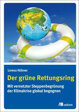 Abbildung von Hübner | Der grüne Rettungsring | 2019 | Mit vernetzter Steppenbegrünun...