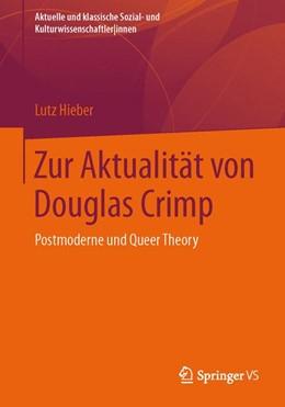 Abbildung von Hieber | Zur Aktualität von Douglas Crimp | 2013 | 2013 | Postmoderne und Queer Theory