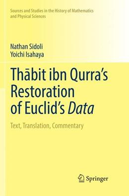 Abbildung von Isahaya / Sidoli | Thabit ibn Qurra's Restoration of Euclid's Data | Softcover reprint of the original 1st ed. 2018 | 2019 | Text, Translation, Commentary