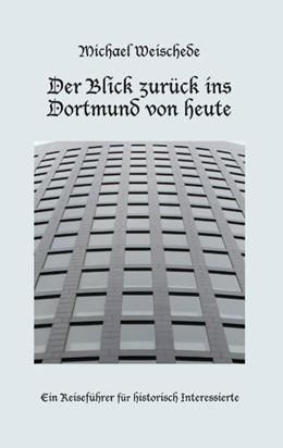 Abbildung von Weischede | Der Blick zurück ins Dortmund von heute | 3. Auflage | 2019 | Ein Reiseführer für historisch...