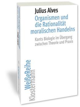 Abbildung von Alves | Organismen und die Rationalität moralischen Handelns | 2020 | 2019 | Kants Biologie im Übergang zwi... | 4