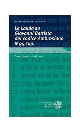 Abbildung von Wilhelm   La Lauda su Giovanni Battista del codice Ambrosiano N 95 sup.   2020   Testo, lingua e tradizioni. Co...   2