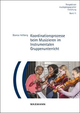 Abbildung von Hellberg | Koordinationsprozesse beim Musizieren im Instrumentalen Gruppenunterricht | 1. Auflage | 2019 | 11 | beck-shop.de