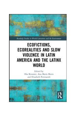 Abbildung von Kressner / Mutis | Ecofictions, Ecorealities, and Slow Violence in Latin America and the Latinx World | 1. Auflage | 2019 | beck-shop.de