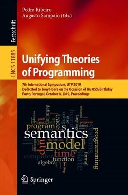 Abbildung von Ribeiro / Sampaio   Unifying Theories of Programming   1st ed. 2019   2019   7th International Symposium, U...