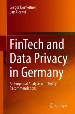 Abbildung von Dorfleitner / Hornuf | FinTech and Data Privacy in Germany | 1st ed. 2019 | 2020 | An Empirical Analysis with Pol...