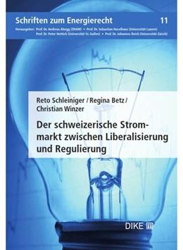 Abbildung von Schleiniger / Betz / Winzer | Der schweizerische Strommarkt zwischen Liberalisierung und Regulierung | 2019 | Band 11