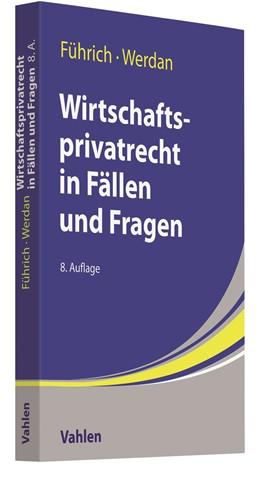 Abbildung von Führich / Werdan   Wirtschaftsprivatrecht in Fällen und Fragen   8. Auflage   2020   beck-shop.de