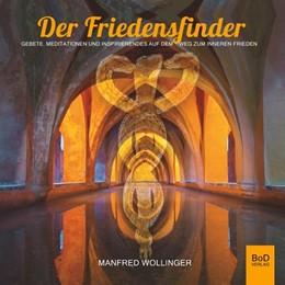 Abbildung von Wollinger | Der Friedensfinder | 3. Auflage | 2019 | Gebete, Meditationen und Inspi...