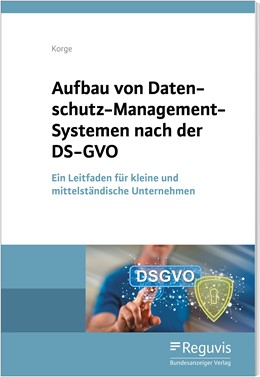 Abbildung von Korge | Aufbau von Datenschutz-Management-Systemen nach der DS-GVO | 2020 | Ein Leitfaden für kleine und m...