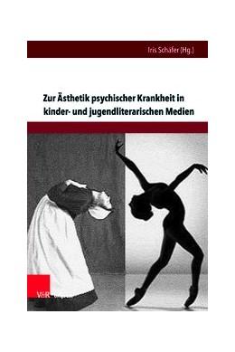 Abbildung von Schäfer | Zur Ästhetik psychischer Krankheit in kinder- und jugendliterarischen Medien | 2020 | Psychoanalytische und tiefenps...