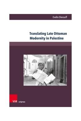 Abbildung von Dierauff | Translating Late Ottoman Modernity in Palestine | 2020 | Debates on Ethno-Confessional ...