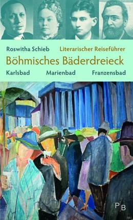 Abbildung von Schieb | Literarischer Reiseführer Böhmisches Bäderdreieck | 2., akt. und erweiterte Aufl. (Folgeauflage zu 978-3-936168-59-4) | 2019 | Karlsbad, Marienbad, Franzensb...