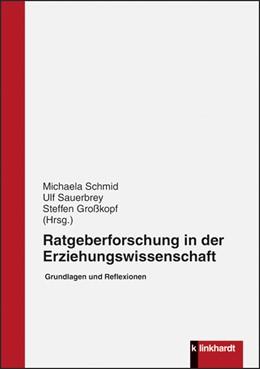 Abbildung von Schmid / Sauerbrey / Großkopf | Ratgeberforschung in der Erziehungswissenschaft | 2019 | Grundlagen und Reflexionen