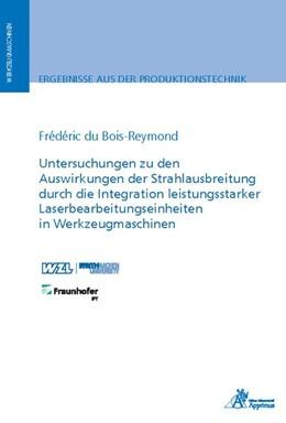 Abbildung von du Bois-Reymond   Untersuchungen zu den Auswirkungen der Strahlausbreitung durch die Integration leistungsstarker Laserbearbeitungseinheiten in Werkzeugmaschinen   1. Auflage   2019   beck-shop.de
