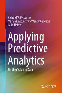 Abbildung von McCarthy / Ceccucci | Applying Predictive Analytics | 1st ed. 2019 | 2019 | Finding Value in Data