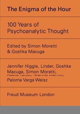 Abbildung von Macuga / Moretti | The Enigma of Hour. 100 Years of Psychoanalytic Thought | 1. Auflage | 2019 | beck-shop.de