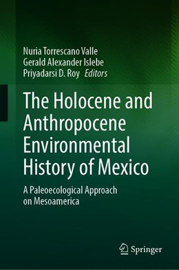 Abbildung von Torrescano- Valle / Islebe / Roy | The Holocene and Anthropocene Environmental History of Mexico | 1st ed. 2019 | 2020 | A Paleoecological Approach on ...